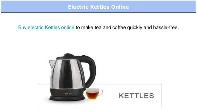 Electric Kettles Online Buy electric Kettles online to make tea and coffee quickly and hassle-free.
