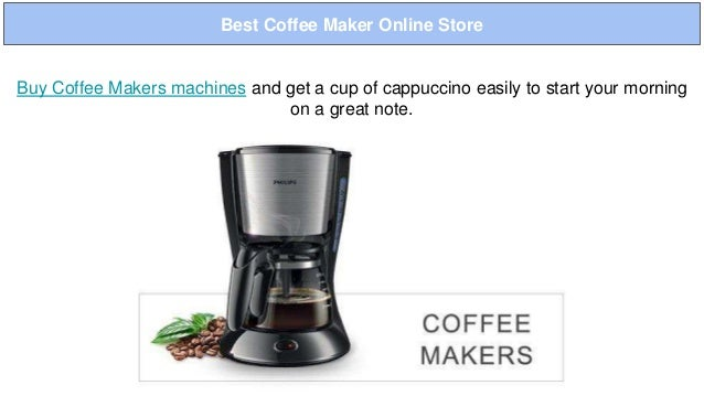 Best Coffee Maker Online Store Buy Coffee Makers machines and get a cup of cappuccino easily to start your morning on a gr...