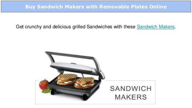Buy Sandwich Makers with Removable Plates Online Get crunchy and delicious grilled Sandwiches with these Sandwich Makers.