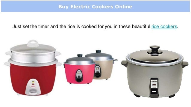 Buy Electric Cookers Online Just set the timer and the rice is cooked for you in these beautiful rice cookers.