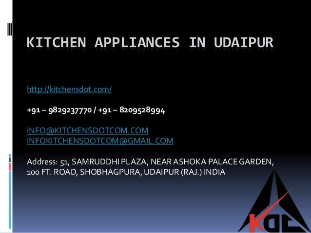 KITCHEN APPLIANCES IN UDAIPUR http://kitchensdot.com/ +91 – 9829237770 / +91 – 8209528994 INFO@KITCHENSDOTCOM.COM INFOKITC...