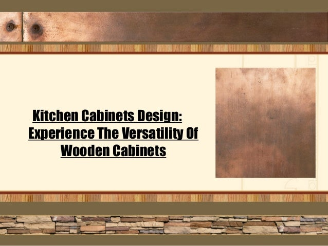 Kitchen Cabinets Design: Experience The Versatility Of Wooden Cabinets