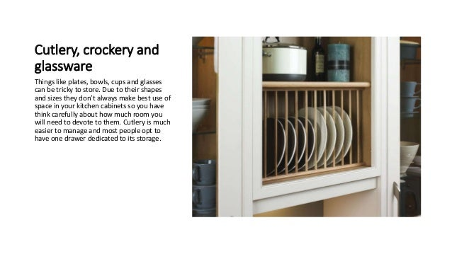 Cutlery, crockery and glassware Things like plates, bowls, cups and glasses can be tricky to store. Due to their shapes an...