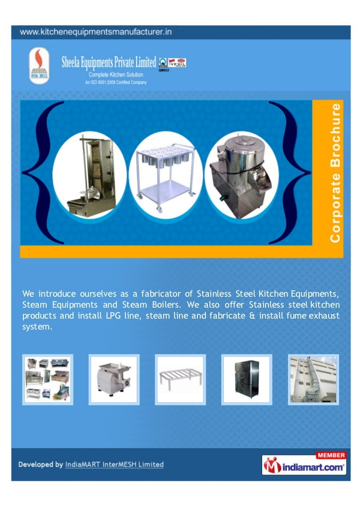 We introduce ourselves as a fabricator of Stainless Steel Kitchen Equipments,Steam Equipments and Steam Boilers. We also o...