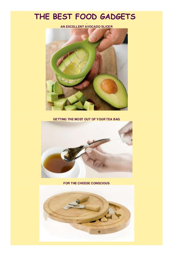 THE BEST FOOD GADGETS . AN EXCELLENT AVOCADO SLICER  GETTING THE MOST OUT OF YOUR TEA BAG  FOR THE CHEESE CONSCIOUS
