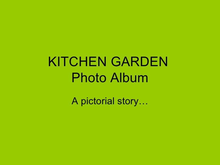 KITCHEN GARDEN  Photo Album A pictorial story…