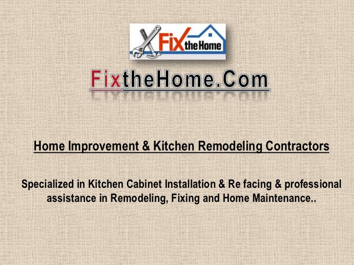 Home Improvement & Kitchen Remodeling ContractorsSpecialized in Kitchen Cabinet Installation & Re facing & professional   ...