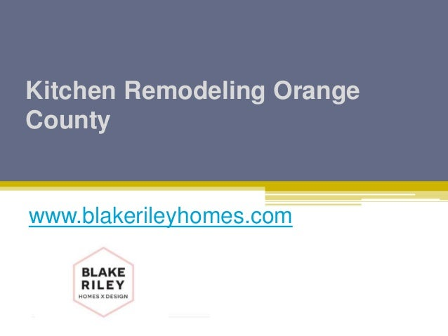 Kitchen Remodeling Orange County - Blake Riley Homes