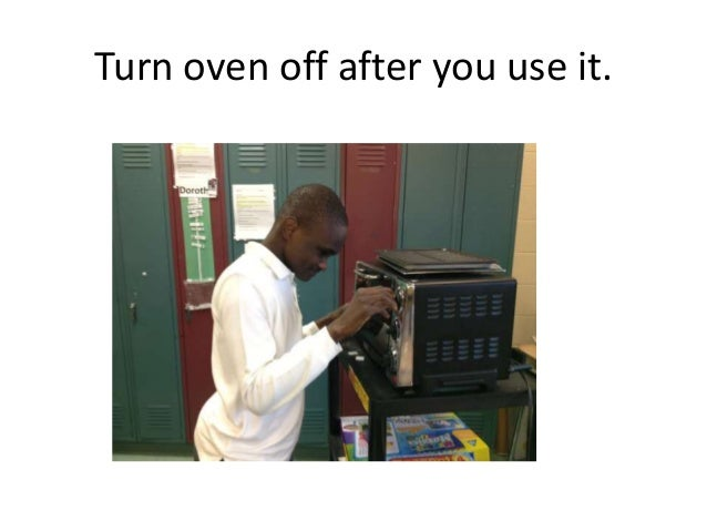 Turn oven off after you use it.