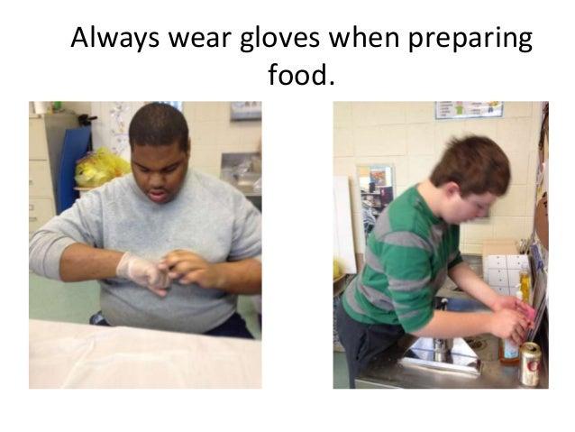 Always wear gloves when preparing              food.