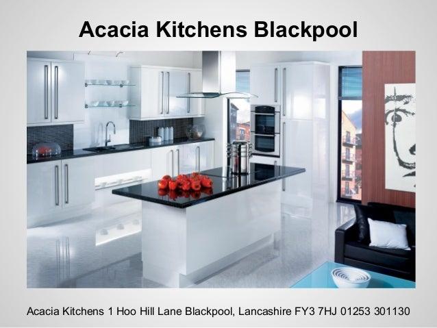 Kitchens BlackpoolAcacia Kitchens 1 Hoo Hill Lane Blackpool, Lancashire FY3  7HJ 01253 301130; 2.