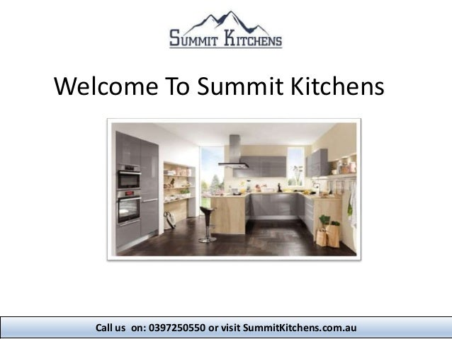 Welcome To Summit Kitchens Call Us On: 0397250550 Or Visit  SummitKitchens.com.au ...