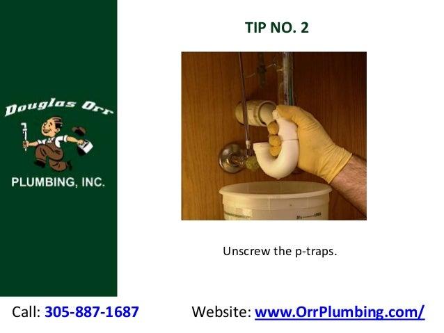 Call: 305-887-1687 Website: www.OrrPlumbing.com/ TIP NO. 2 Unscrew the p-traps.