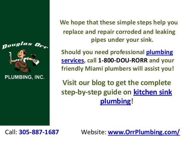 Call: 305-887-1687 Website: www.OrrPlumbing.com/ We hope that these simple steps help you replace and repair corroded and ...