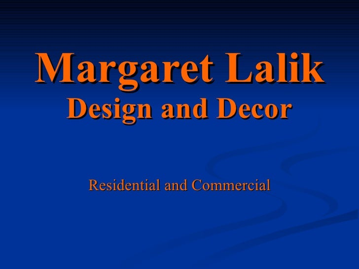 Margaret Lalik Design and Decor Residential and   Commercial