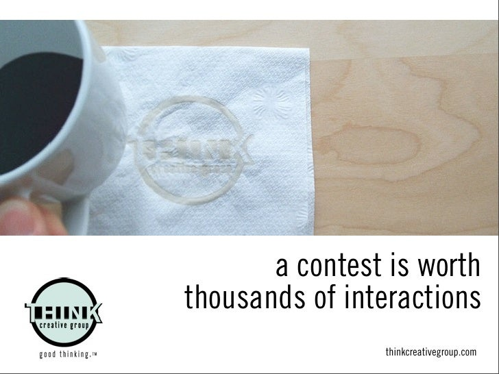 a contest is worth thousands of interactions                 thinkcreativegroup.com