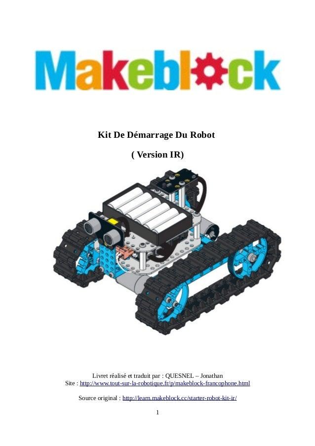 Kit De Démarrage Du Robot ( Version IR) Livret réalisé et traduit par : QUESNEL – Jonathan Site : http://www.tout-sur-la-r...