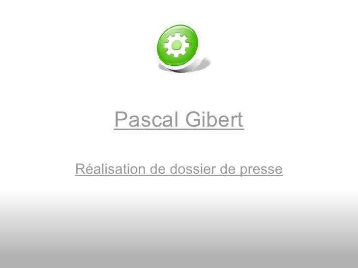 Pascal Gibert  Réalisation de dossier de presse