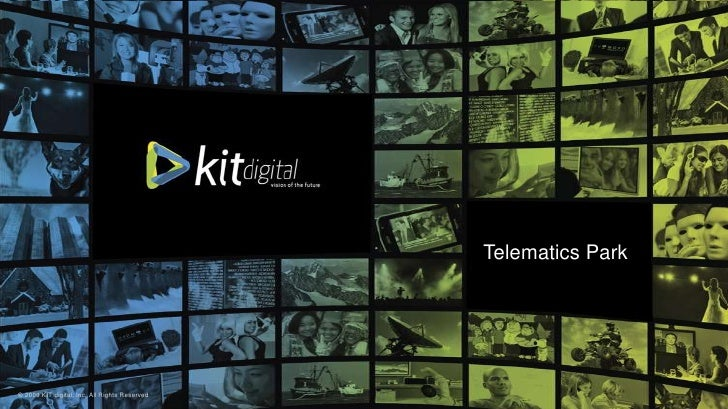 Telematics Park     © 2009 KIT digital, Inc. All Rights Reserved