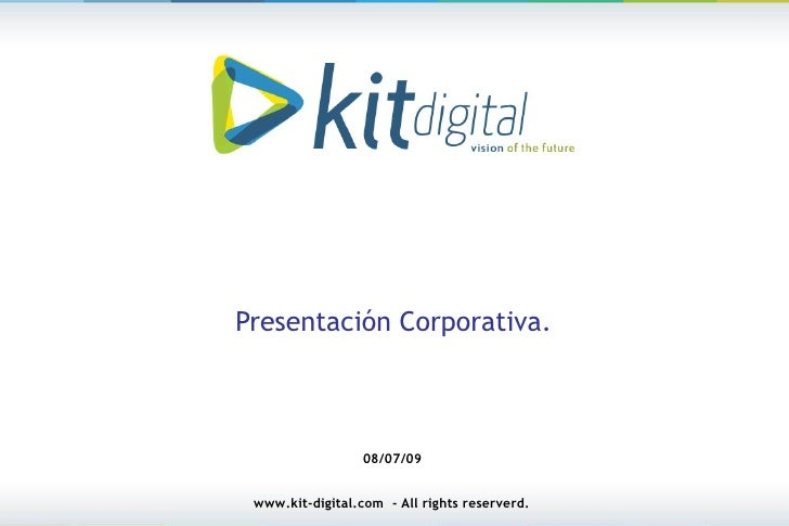 Presentación Corporativa.                      08/07/09    www.kit-digital.com - All rights reserverd.