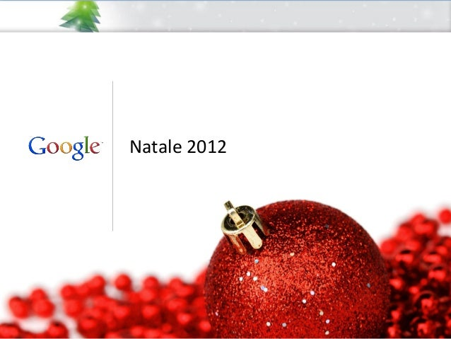 Natale 2012              Google Confidential and Proprietary