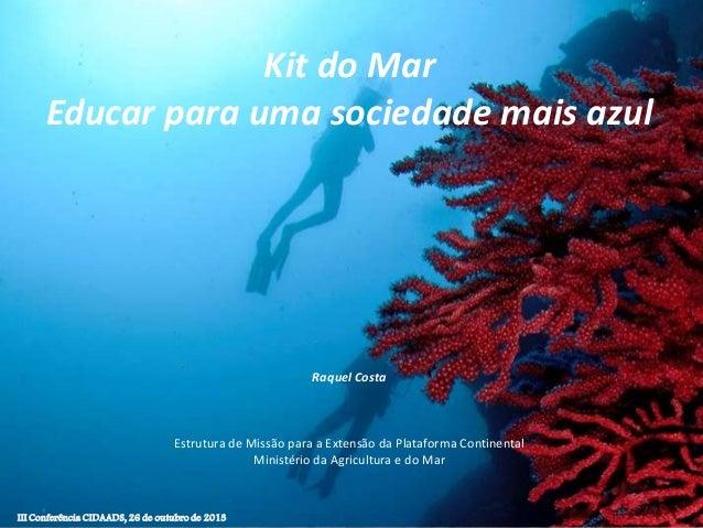 Kit do Mar Educar para uma sociedade mais azul  Raquel Costa  Estrutura de Missão para a Extensão da Plataforma Continenta...