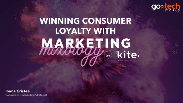 Ioana Cristea CoFounder & Marketing Strategist WINNING CONSUMER LOYALTY WITH
