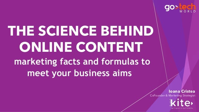 Ioana Cristea CoFounder & Marketing Strategist THE SCIENCE BEHIND ONLINE CONTENT marketing facts and formulas to meet your...
