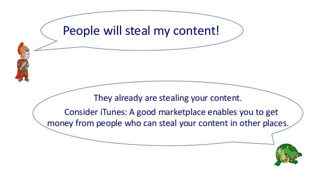 They already are stealing your content. Consider iTunes: A good marketplace enables you to get money from people who can s...