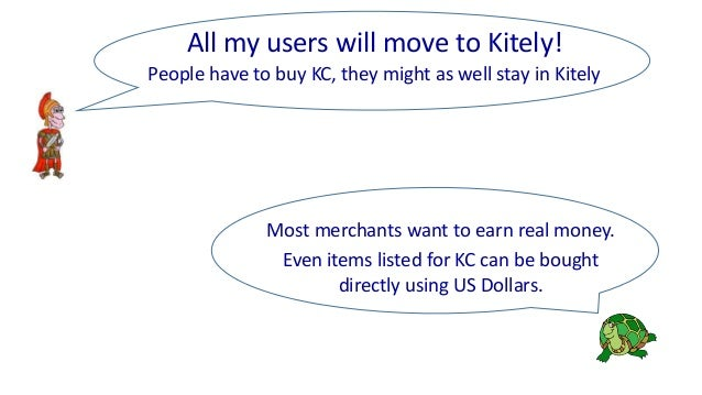 Most merchants want to earn real money. Even items listed for KC can be bought directly using US Dollars. People have to b...