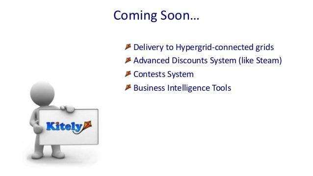 Delivery to Hypergrid-connected grids Advanced Discounts System (like Steam) Contests System Business Intelligence Tools C...