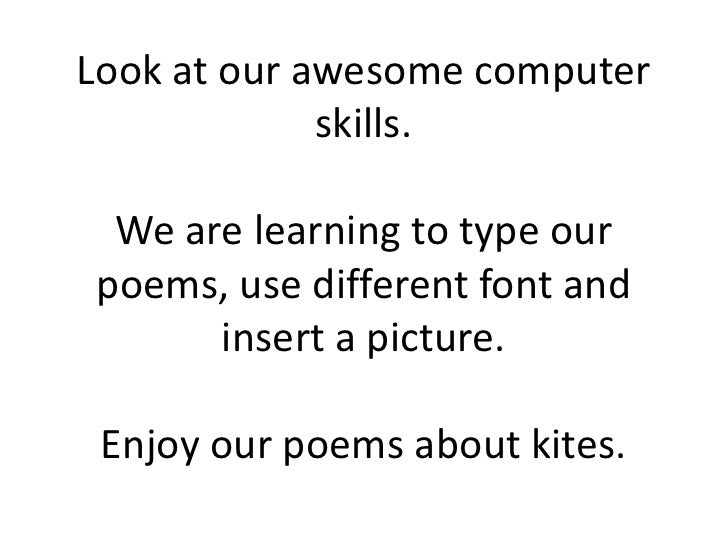 Look at our awesome computer             skills. We are learning to type ourpoems, use different font and      insert a pi...