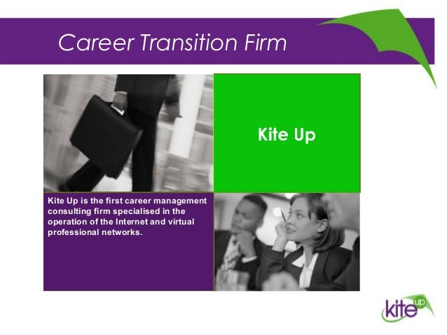 Career Transition FirmKite Up is the first career managementconsulting firm specialised in theoperation of the Internet an...