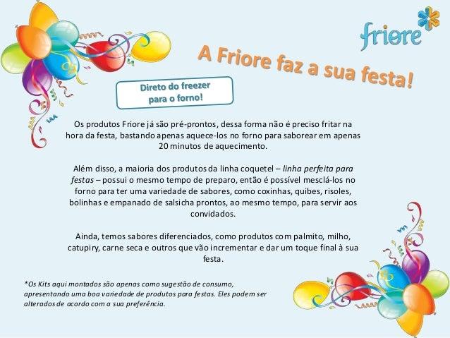 Os produtos Friore já são pré-prontos, dessa forma não é preciso fritar na hora da festa, bastando apenas aquece-los no fo...