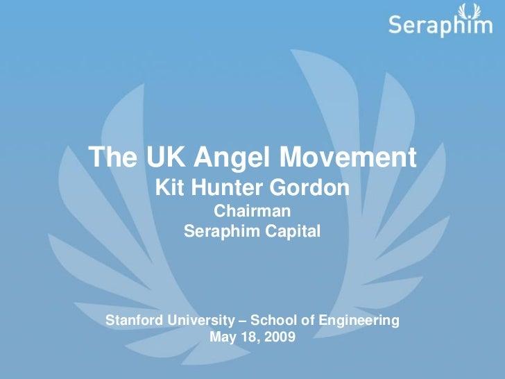 The UK Angel Movement         Kit Hunter Gordon                Chairman             Seraphim Capital      Stanford Univers...