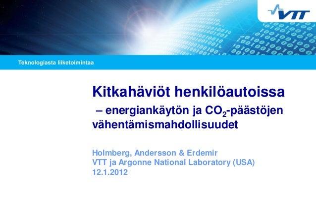 Kitkahäviöt henkilöautoissa – energiankäytön ja CO2-päästöjen vähentämismahdollisuudet Holmberg, Andersson & Erdemir VTT j...