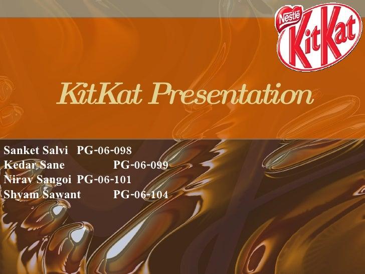 KitKat Presentation Sanket Salvi PG-06-098 Kedar Sane PG-06-099 Nirav Sangoi PG-06-101 Shyam Sawant PG-06-104