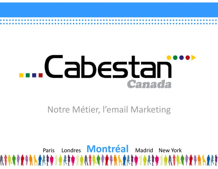 Notre Métier, l'email Marketing    Paris     Londres       Montréal                         M té l     Madrid    New York