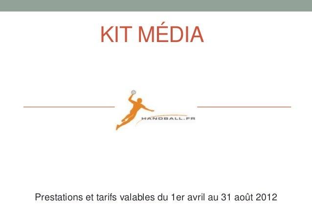 KIT MÉDIAPrestations et tarifs valables du 1er avril au 31 août 2012