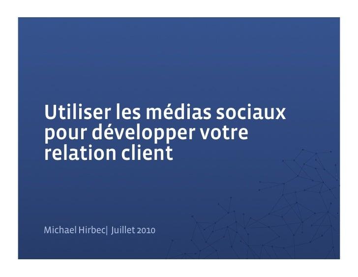 Utiliser les médias sociaux pour développer votre relation client   Michael Hirbec| Juillet 2010