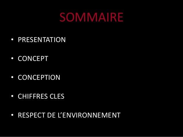 • PRESENTATION • CONCEPT • CONCEPTION • CHIFFRES CLES • RESPECT DE L'ENVIRONNEMENT SOMMAIRE
