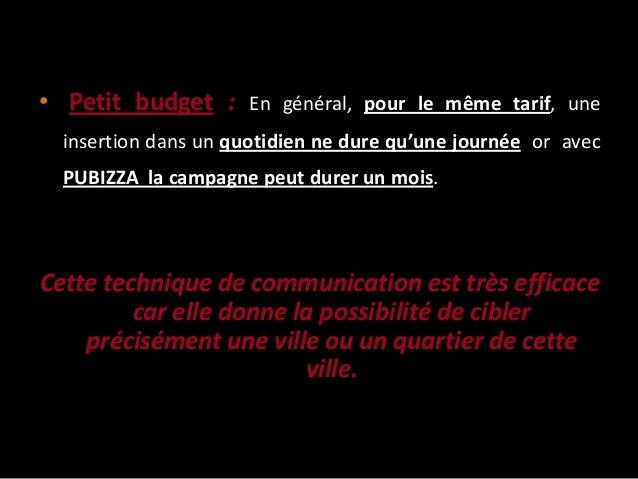 • Petit budget : En général, pour le même tarif, une insertion dans un quotidien ne dure qu'une journée or avec PUBIZZA la...
