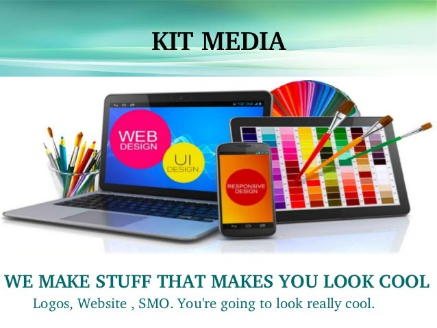 KIT MEDIA WE MAKE STUFF THAT MAKES YOU LOOK COOL Logos, Website , SMO. You're going to look really cool.