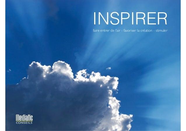 INSPIRER  faire entrer de l'air - favoriser la création - stimuler