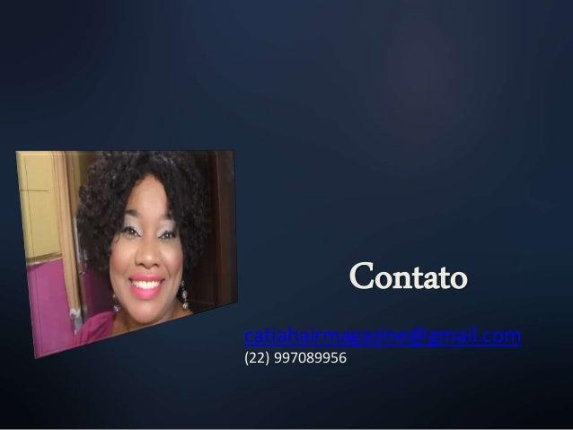 catiahairmagazine@gmail.com (22) 997089956 Contato