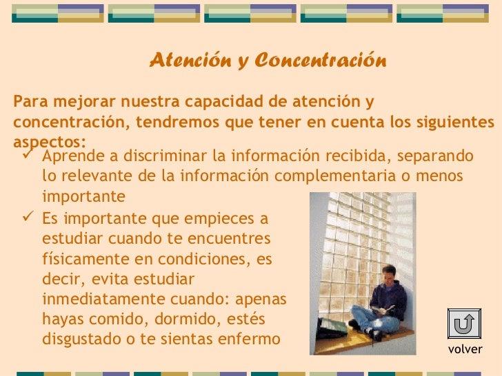 Atención y ConcentraciónPara mejorar nuestra capacidad de atención yconcentración, tendremos que tener en cuenta los sigui...