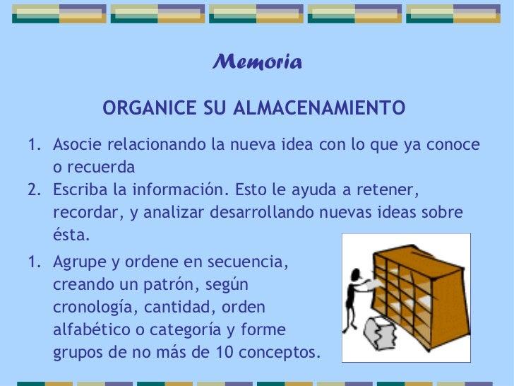 Memoria         ORGANICE SU ALMACENAMIENTO1. Asocie relacionando la nueva idea con lo que ya conoce   o recuerda2. Escriba...