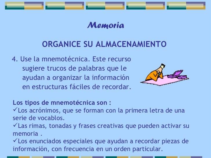 Memoria         ORGANICE SU ALMACENAMIENTO4. Use la mnemotécnica. Este recurso   sugiere trucos de palabras que le   ayuda...