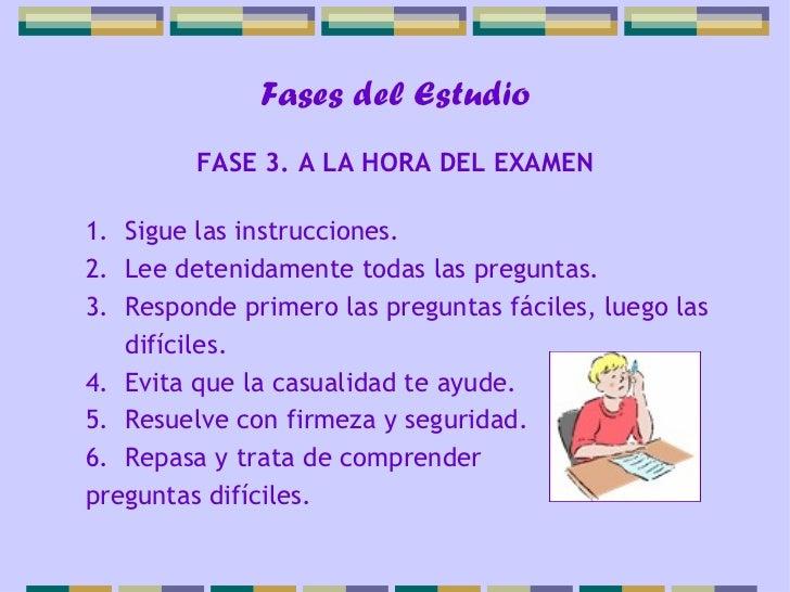 Fases del Estudio         FASE 3. A LA HORA DEL EXAMEN1. Sigue las instrucciones.2. Lee detenidamente todas las preguntas....