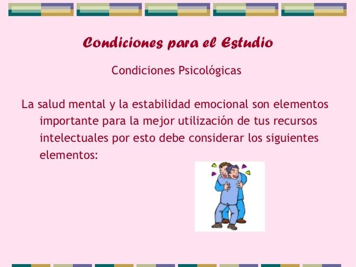 Condiciones para el Estudio                Condiciones PsicológicasLa salud mental y la estabilidad emocional son elemento...